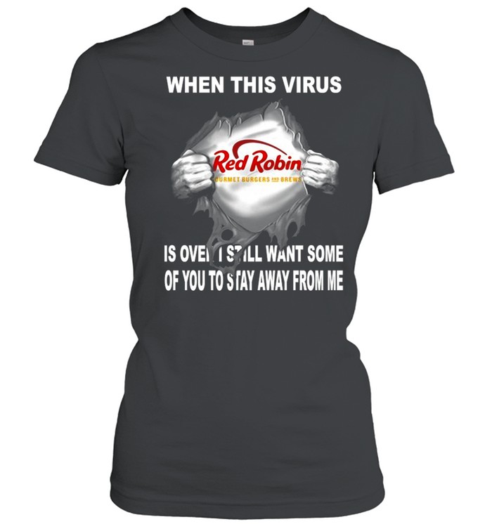 Blood inside Me Red Robin when this virus is over I still want some of you to stay away from Me shirt Classic Women's T-shirt