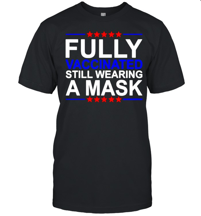Fully vaccinated still wearing a mask shirt Classic Men's T-shirt