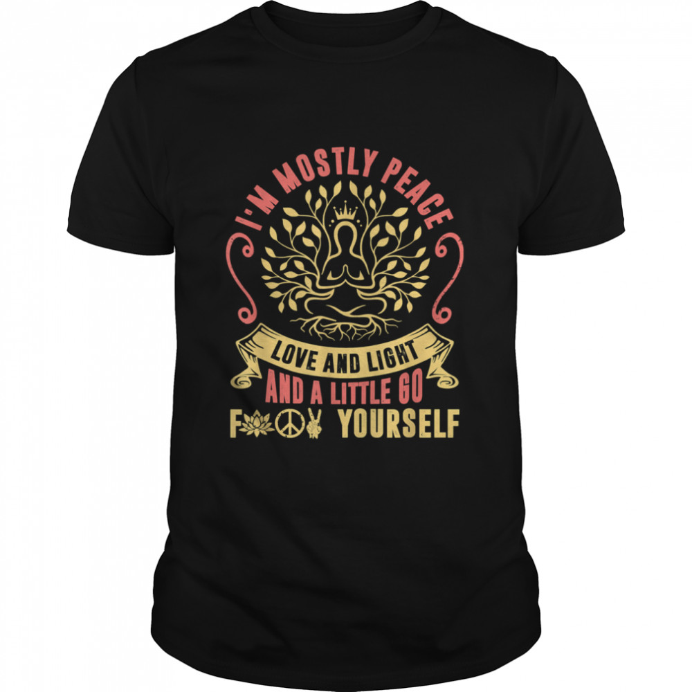 Im Mostly Peace Love And Light Little Go Yourself shirt Classic Men's T-shirt