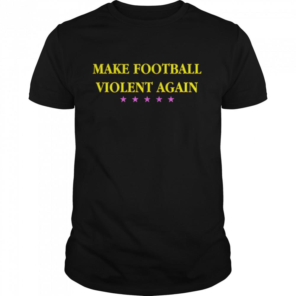 Make football violent again shirt Classic Men's T-shirt