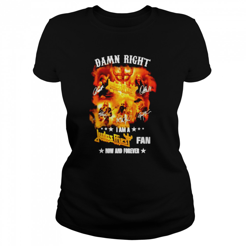 Damn right I am a Judas Priest fan now and forever shirt Classic Women's T-shirt