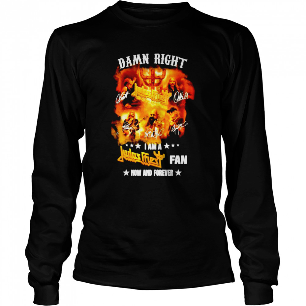 Damn right I am a Judas Priest fan now and forever shirt Long Sleeved T-shirt