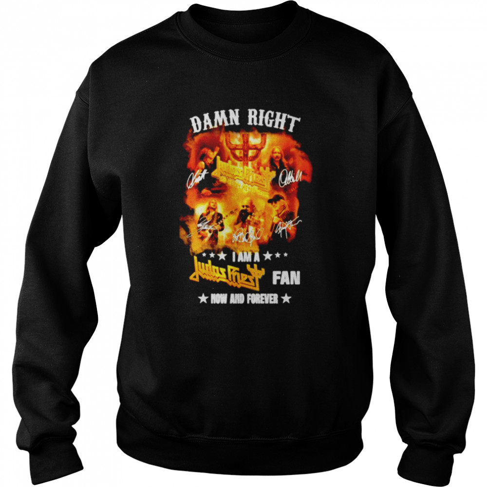 Damn right I am a Judas Priest fan now and forever shirt Unisex Sweatshirt