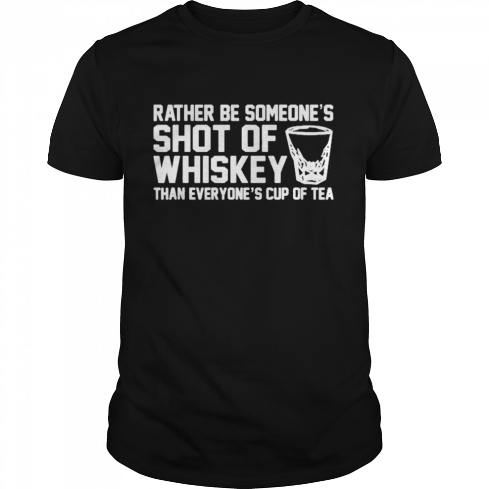 Rather be someone's shot of whiskey than everyone's cup of tea shirt Classic Men's T-shirt