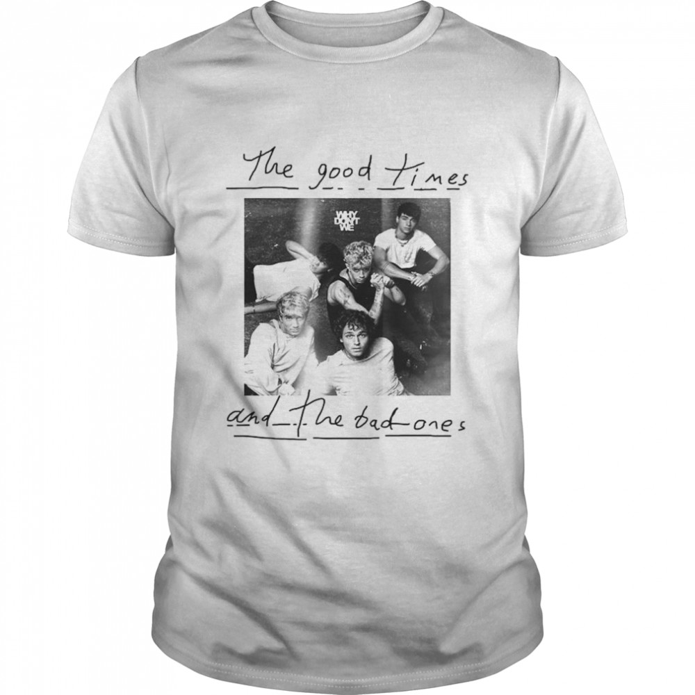 The good times and the bad ones Why don't we shirt Classic Men's T-shirt