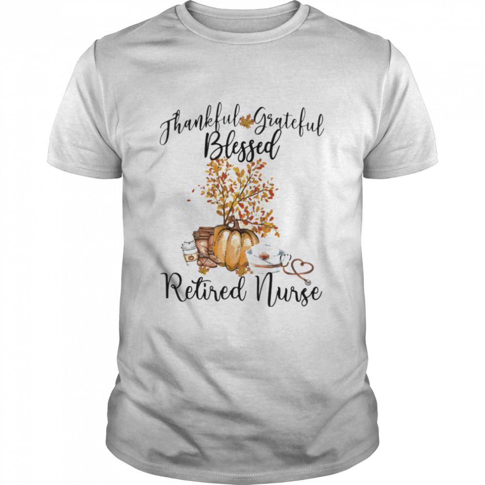 Thankful Grateful Blessed Retired Nurse Shirt