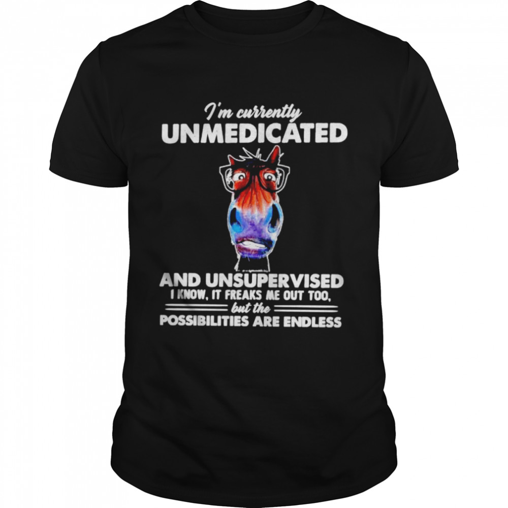 I'm currently unmedicated and unsupervised shirt