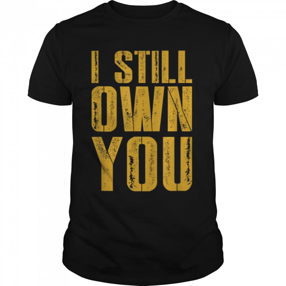 I Still Own You  For American Football Fans distressed T- B09JSVVWQR Classic Men's T-shirt