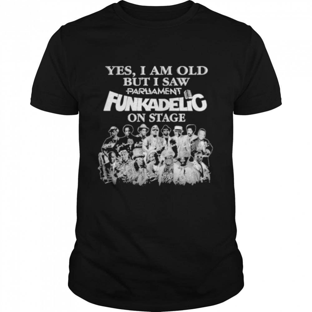 Yes I am old but I saw Parliament Funkadelic on sage signatures shirt Classic Men's T-shirt